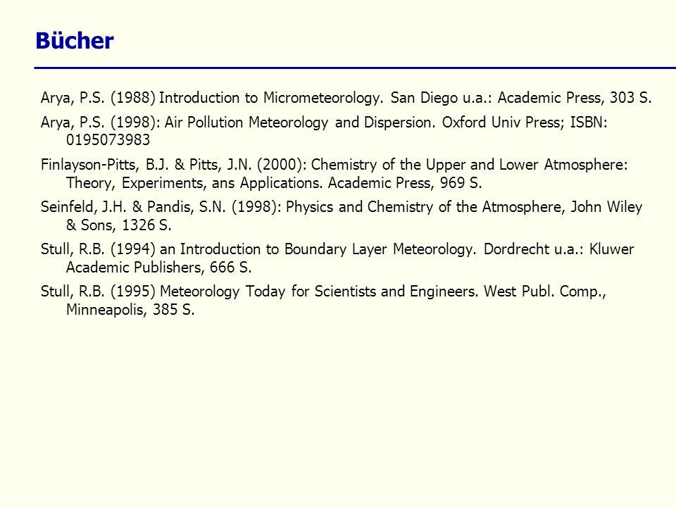 Bücher Arya, P.S. (1988) Introduction to Micrometeorology. San Diego u.a.: Academic Press, 303 S.