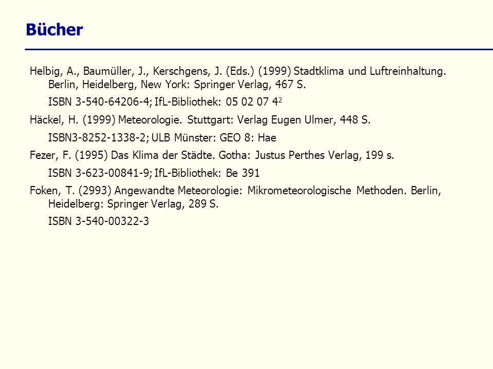 Bücher Helbig, A., Baumüller, J., Kerschgens, J. (Eds.) (1999) Stadtklima und Luftreinhaltung. Berlin, Heidelberg, New York: Springer Verlag, 467 S.