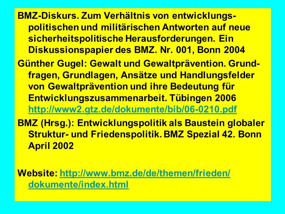 BMZ-Diskurs. Zum Verhältnis von entwicklungs-politischen und militärischen Antworten auf neue sicherheitspolitische Herausforderungen. Ein Diskussionspapier des BMZ. Nr. 001, Bonn 2004