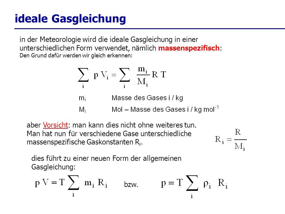 ideale Gasgleichungin der Meteorologie wird die ideale Gasgleichung in einer unterschiedlichen Form verwendet, nämlich massenspezifisch:
