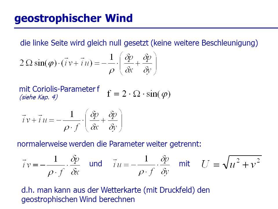 geostrophischer Wind die linke Seite wird gleich null gesetzt (keine weitere Beschleunigung) mit Coriolis-Parameter f.