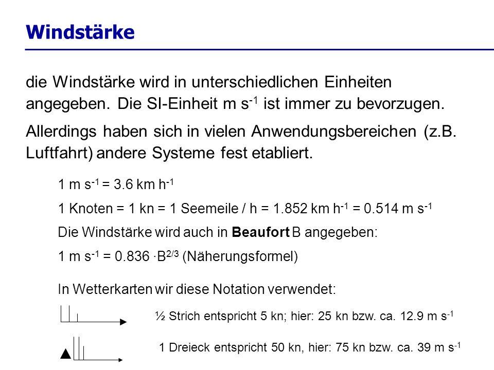 Windstärke die Windstärke wird in unterschiedlichen Einheiten angegeben. Die SI-Einheit m s-1 ist immer zu bevorzugen.