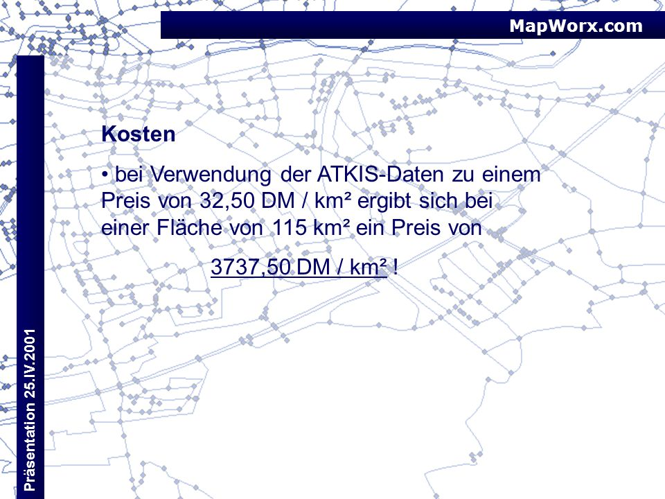 MapWorx.com Kosten. bei Verwendung der ATKIS-Daten zu einem Preis von 32,50 DM / km² ergibt sich bei einer Fläche von 115 km² ein Preis von.