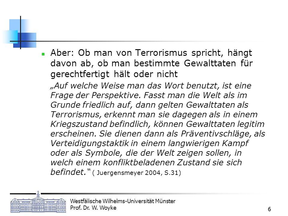 Aber: Ob man von Terrorismus spricht, hängt davon ab, ob man bestimmte Gewalttaten für gerechtfertigt hält oder nicht