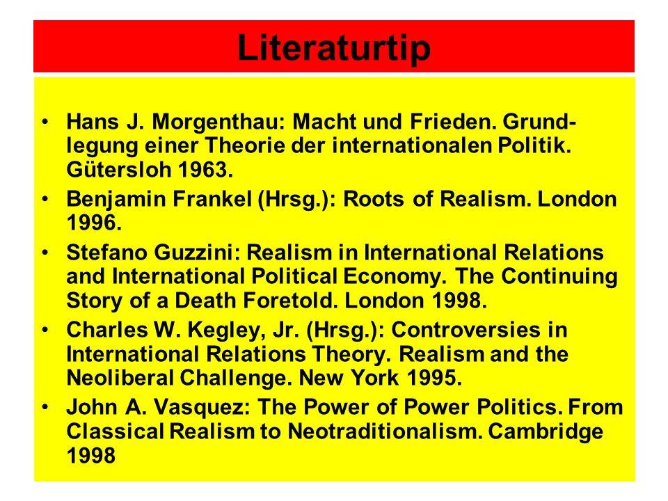 Literaturtip Hans J. Morgenthau: Macht und Frieden. Grund-legung einer Theorie der internationalen Politik. Gütersloh 1963.