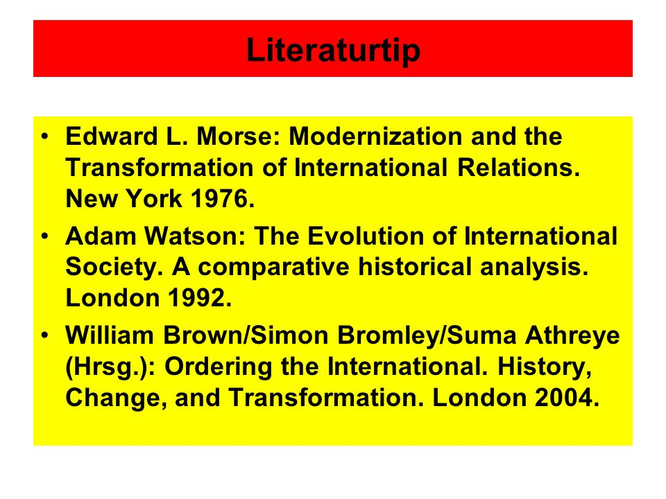 Literaturtip Edward L. Morse: Modernization and the Transformation of International Relations. New York 1976.