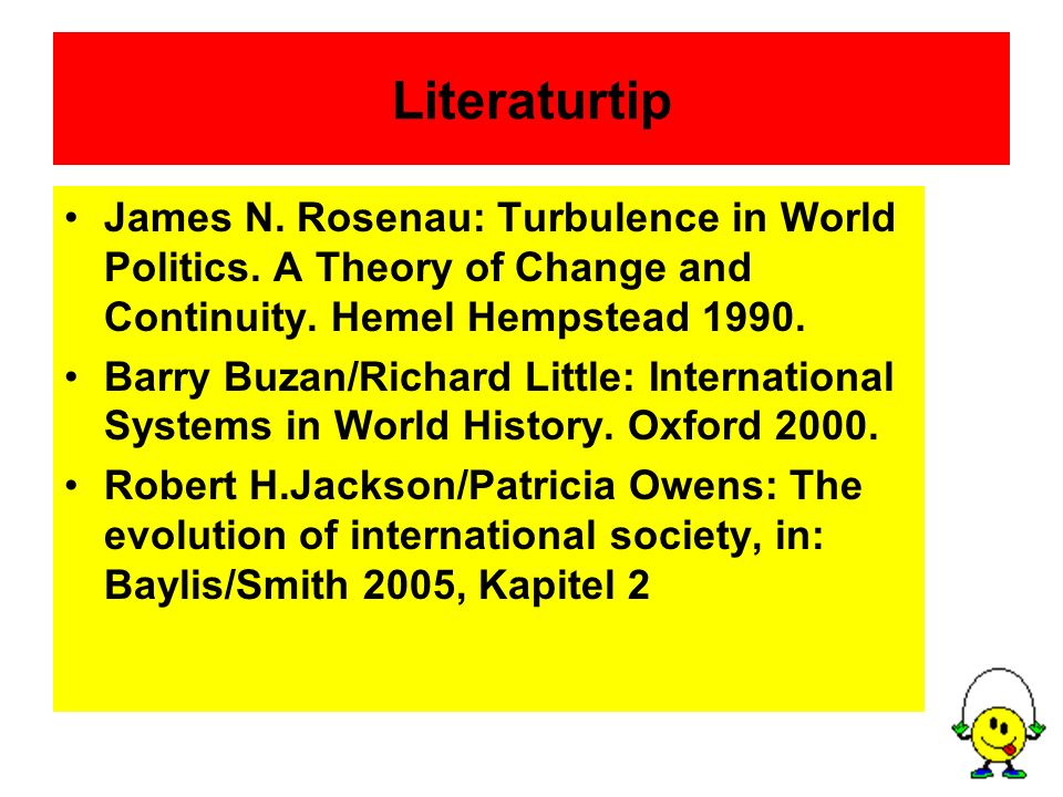 Literaturtip James N. Rosenau: Turbulence in World Politics. A Theory of Change and Continuity. Hemel Hempstead 1990.