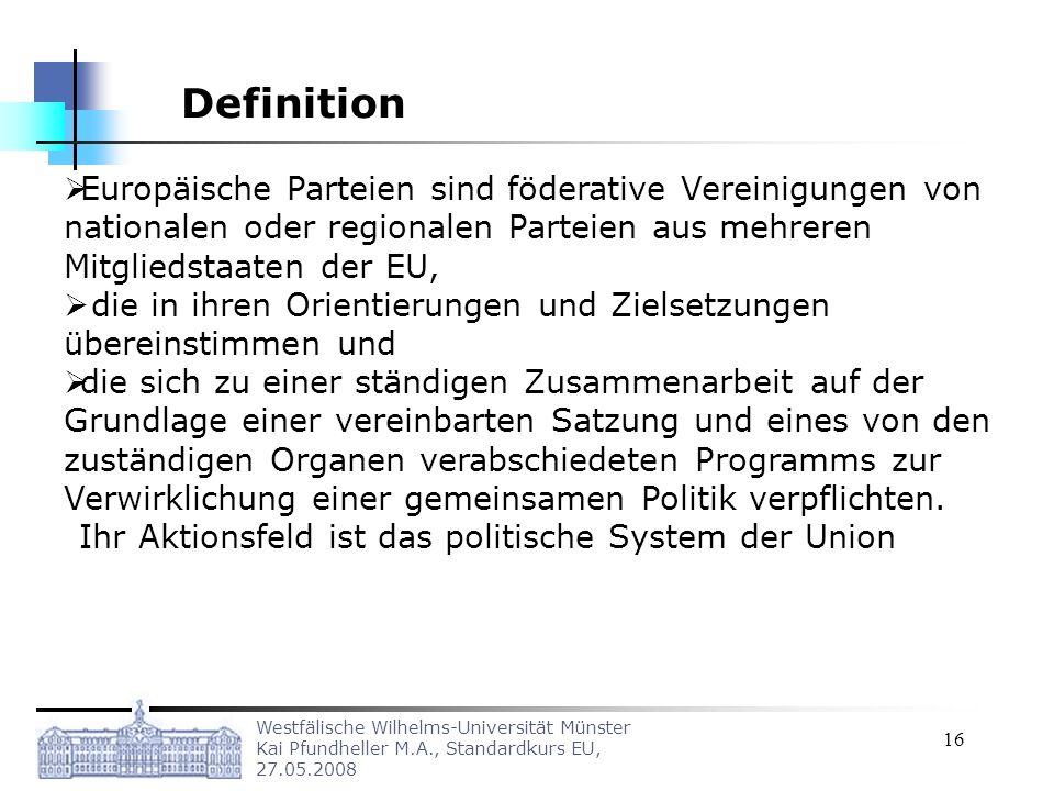 Definition Europäische Parteien sind föderative Vereinigungen von nationalen oder regionalen Parteien aus mehreren Mitgliedstaaten der EU,