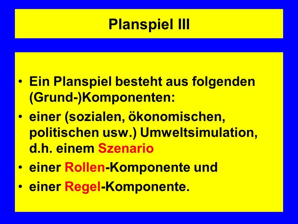 Planspiel III Ein Planspiel besteht aus folgenden (Grund-)Komponenten: