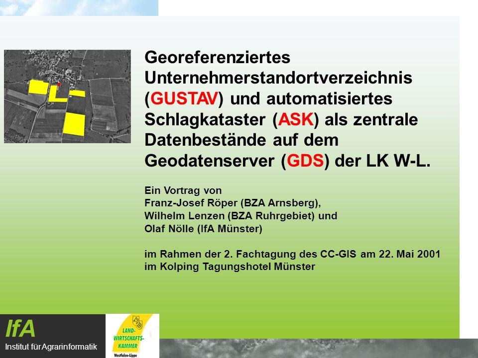 Georeferenziertes Unternehmerstandortverzeichnis (GUSTAV) und automatisiertes Schlagkataster (ASK) als zentrale Datenbestände auf dem Geodatenserver (GDS) der LK W-L.