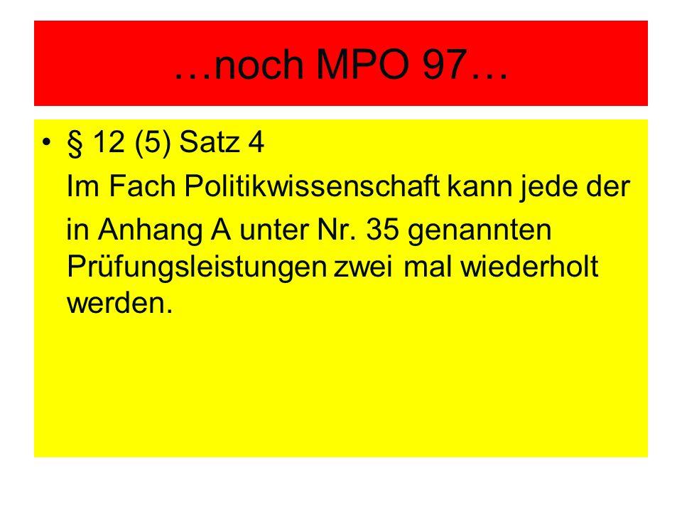 …noch MPO 97… § 12 (5) Satz 4. Im Fach Politikwissenschaft kann jede der.