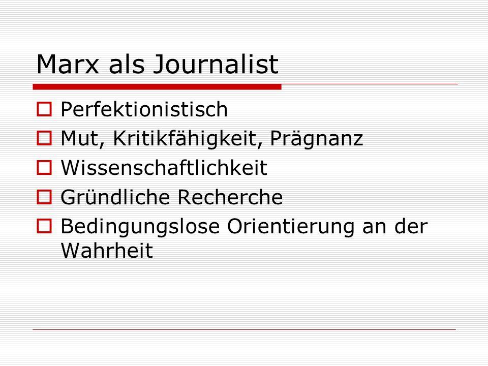 Marx als Journalist Perfektionistisch Mut, Kritikfähigkeit, Prägnanz
