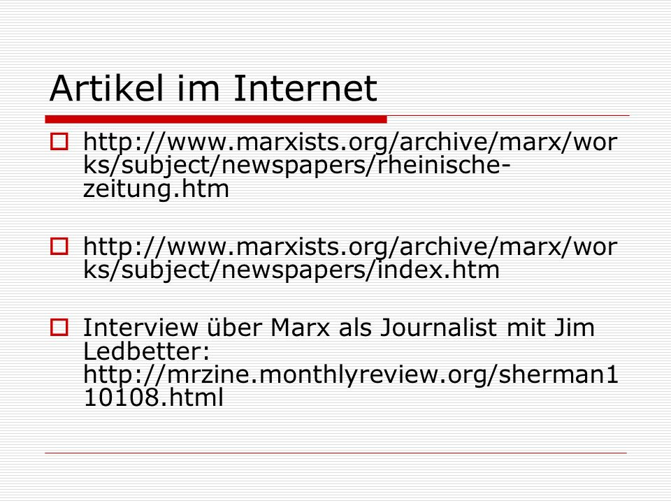 Artikel im Internethttp://www.marxists.org/archive/marx/works/subject/newspapers/rheinische-zeitung.htm.