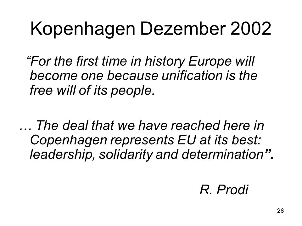 Kopenhagen Dezember 2002 For the first time in history Europe will become one because unification is the free will of its people.