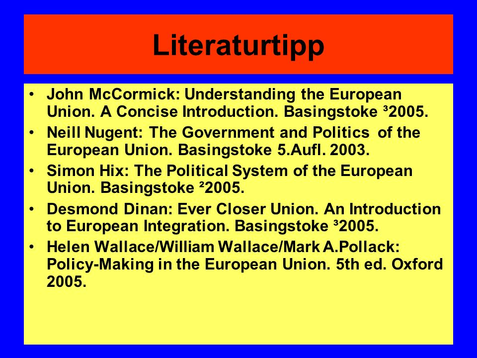 Literaturtipp John McCormick: Understanding the European Union. A Concise Introduction. Basingstoke ³2005.