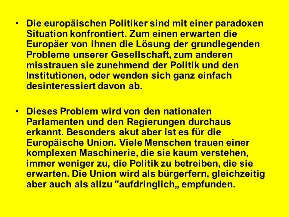Die europäischen Politiker sind mit einer paradoxen Situation konfrontiert. Zum einen erwarten die Europäer von ihnen die Lösung der grundlegenden Probleme unserer Gesellschaft, zum anderen misstrauen sie zunehmend der Politik und den Institutionen, oder wenden sich ganz einfach desinteressiert davon ab.