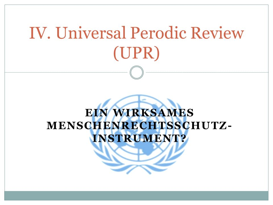 IV. Universal Perodic Review (UPR)