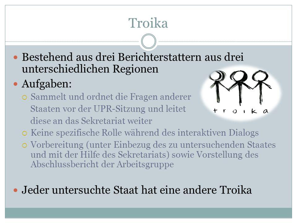 Troika Bestehend aus drei Berichterstattern aus drei unterschiedlichen Regionen. Aufgaben: Sammelt und ordnet die Fragen anderer.