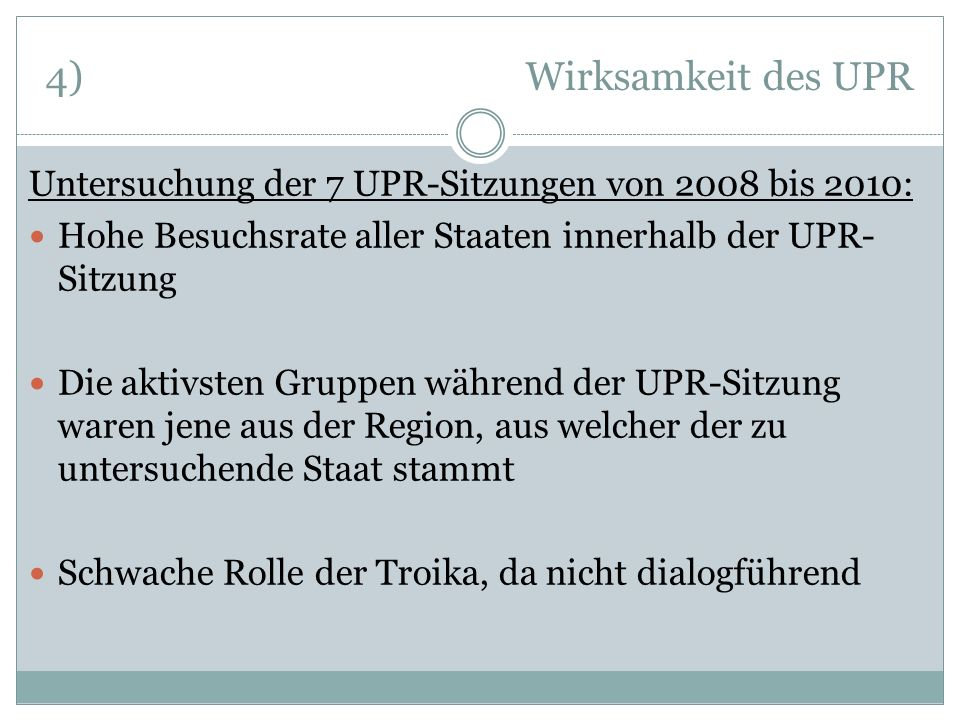 4) Wirksamkeit des UPR Untersuchung der 7 UPR-Sitzungen von 2008 bis 2010: Hohe Besuchsrate aller Staaten innerhalb der UPR-Sitzung.