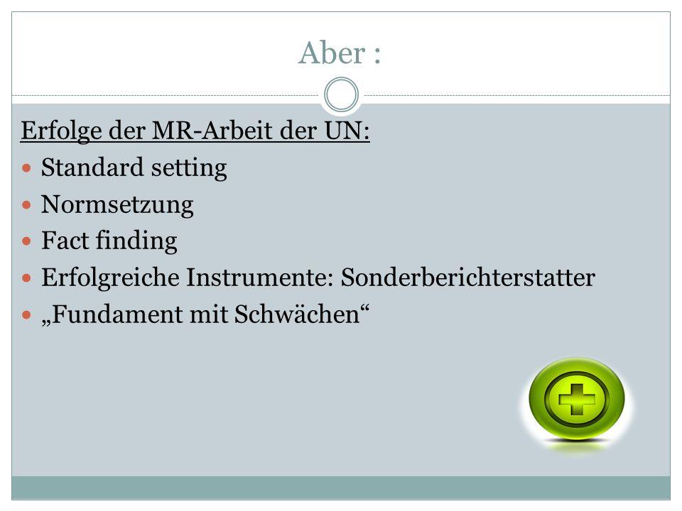 Aber : Erfolge der MR-Arbeit der UN: Standard setting Normsetzung