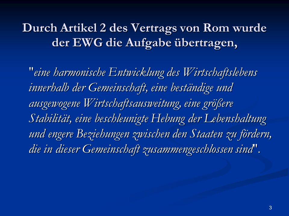 Durch Artikel 2 des Vertrags von Rom wurde der EWG die Aufgabe übertragen,