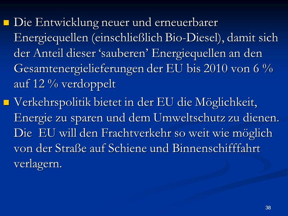 Die Entwicklung neuer und erneuerbarer Energiequellen (einschließlich Bio-Diesel), damit sich der Anteil dieser 'sauberen' Energiequellen an den Gesamtenergielieferungen der EU bis 2010 von 6 % auf 12 % verdoppelt