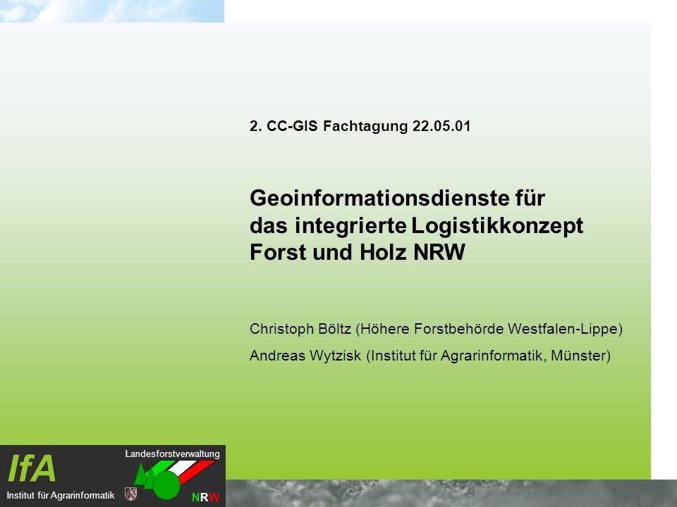 2. CC-GIS Fachtagung 22.05.01 Geoinformationsdienste für das integrierte Logistikkonzept Forst und Holz NRW.