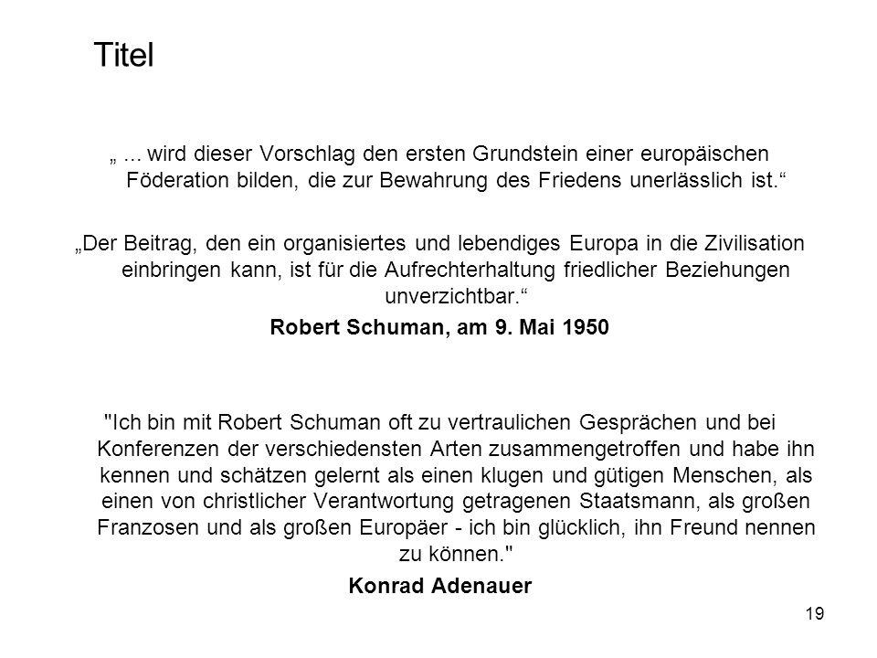 """Titel """" ... wird dieser Vorschlag den ersten Grundstein einer europäischen Föderation bilden, die zur Bewahrung des Friedens unerlässlich ist."""