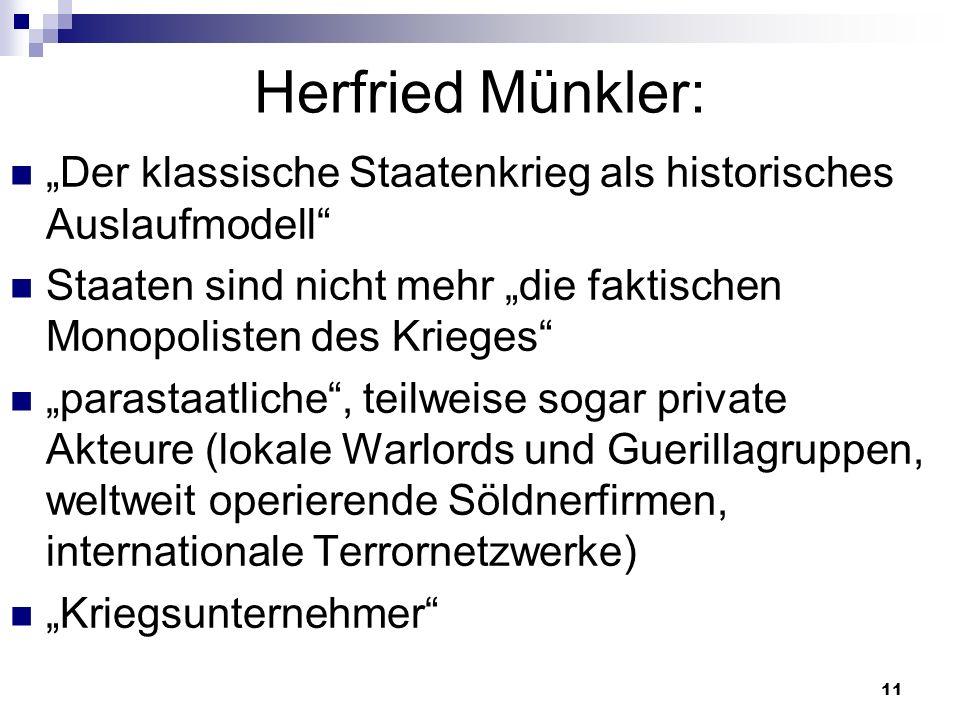 """Herfried Münkler:""""Der klassische Staatenkrieg als historisches Auslaufmodell Staaten sind nicht mehr """"die faktischen Monopolisten des Krieges"""