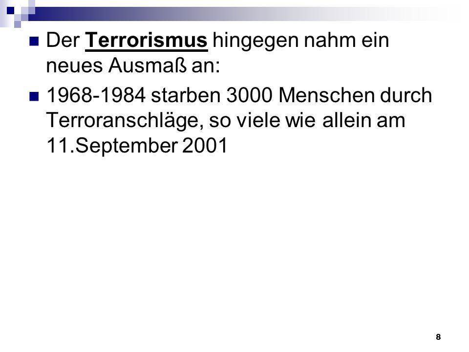 Der Terrorismus hingegen nahm ein neues Ausmaß an: