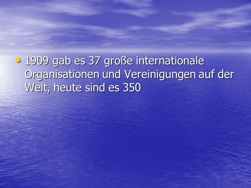 1909 gab es 37 große internationale Organisationen und Vereinigungen auf der Welt, heute sind es 350