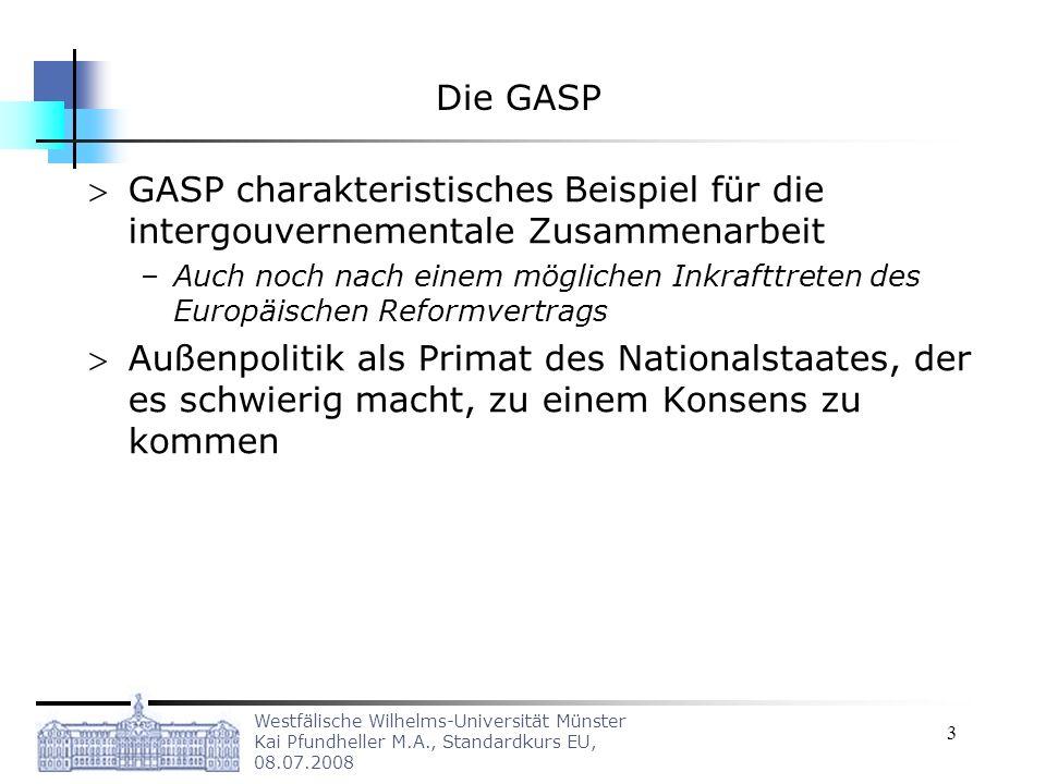 Die GASP GASP charakteristisches Beispiel für die intergouvernementale Zusammenarbeit.
