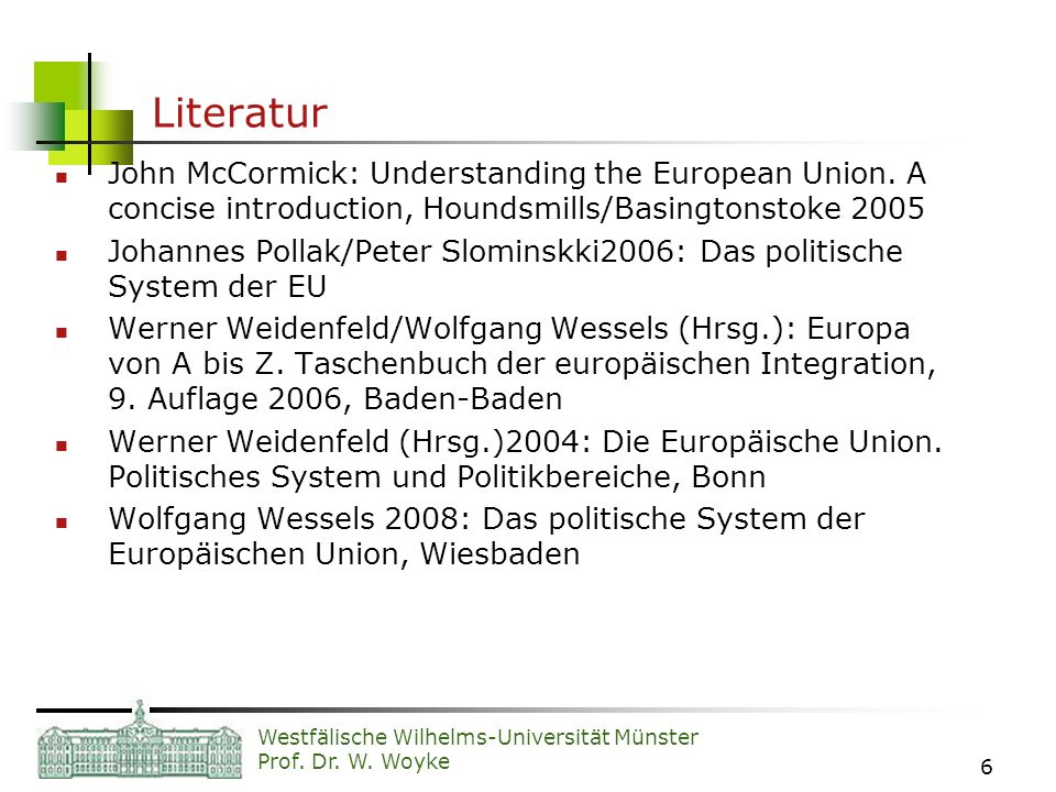 Literatur John McCormick: Understanding the European Union. A concise introduction, Houndsmills/Basingtonstoke 2005.