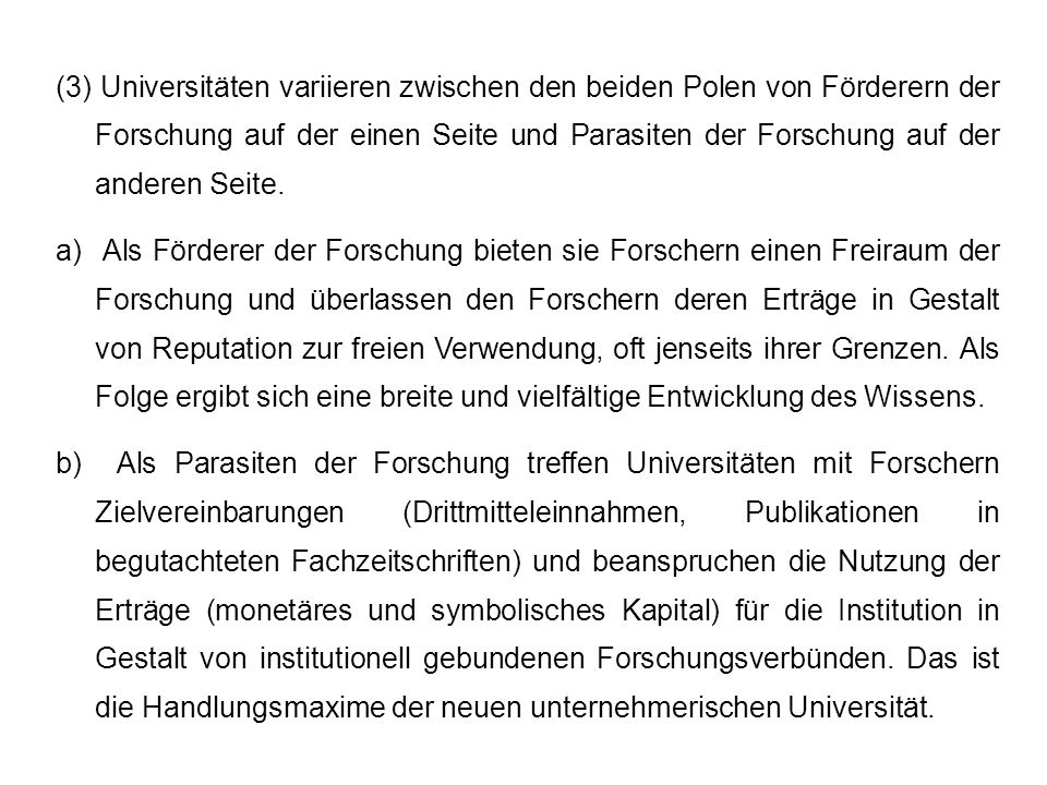 (3) Universitäten variieren zwischen den beiden Polen von Förderern der Forschung auf der einen Seite und Parasiten der Forschung auf der anderen Seite.