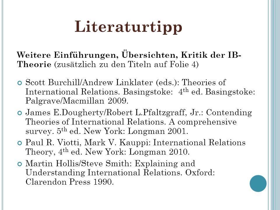 LiteraturtippWeitere Einführungen, Übersichten, Kritik der IB- Theorie (zusätzlich zu den Titeln auf Folie 4)