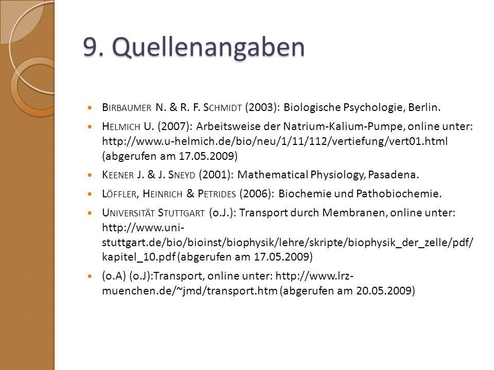 9. Quellenangaben Birbaumer N. & R. F. Schmidt (2003): Biologische Psychologie, Berlin.