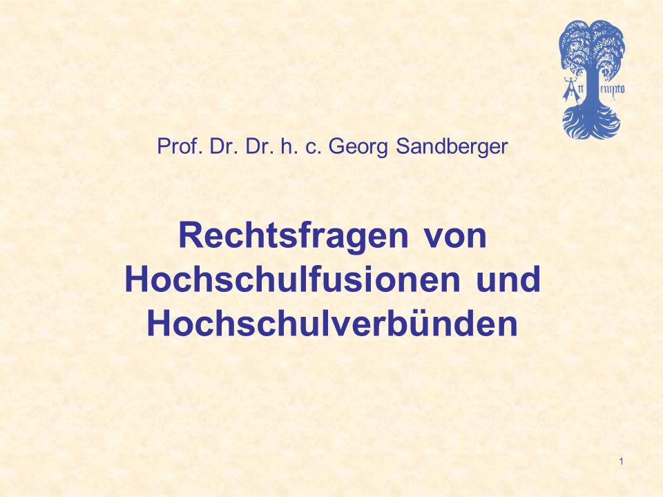 Prof. Dr. Dr. h. c. Georg Sandberger Rechtsfragen von Hochschulfusionen und Hochschulverbünden