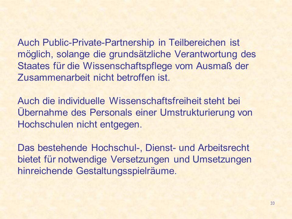 Auch Public-Private-Partnership in Teilbereichen ist möglich, solange die grundsätzliche Verantwortung des Staates für die Wissenschaftspflege vom Ausmaß der Zusammenarbeit nicht betroffen ist.