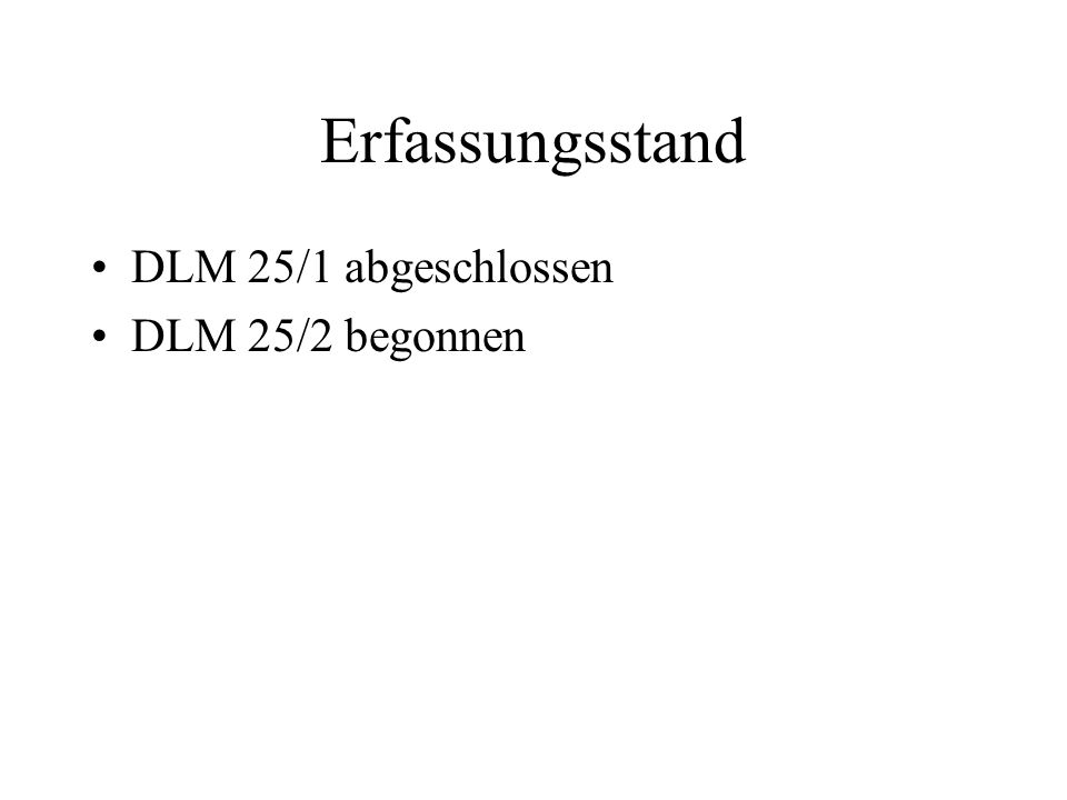 Erfassungsstand DLM 25/1 abgeschlossen DLM 25/2 begonnen