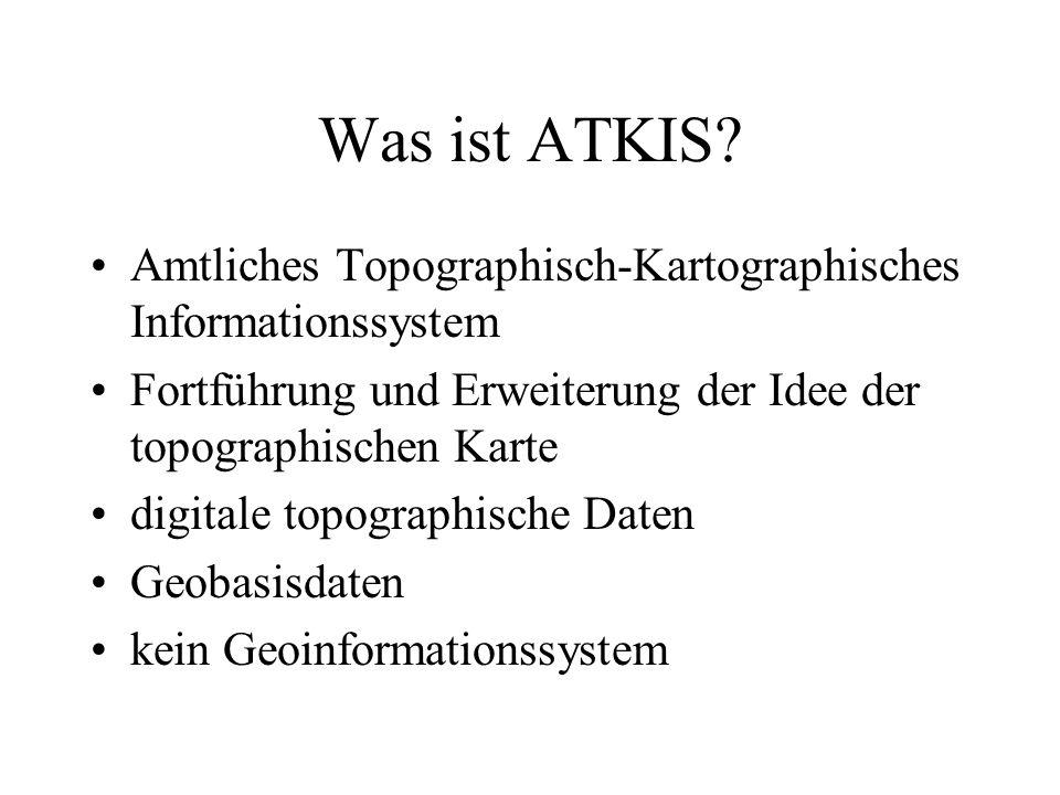 Was ist ATKIS Amtliches Topographisch-Kartographisches Informationssystem. Fortführung und Erweiterung der Idee der topographischen Karte.