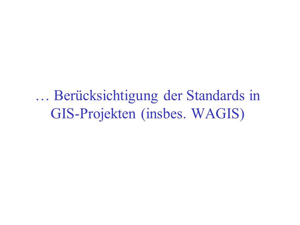 … Berücksichtigung der Standards in GIS-Projekten (insbes. WAGIS)