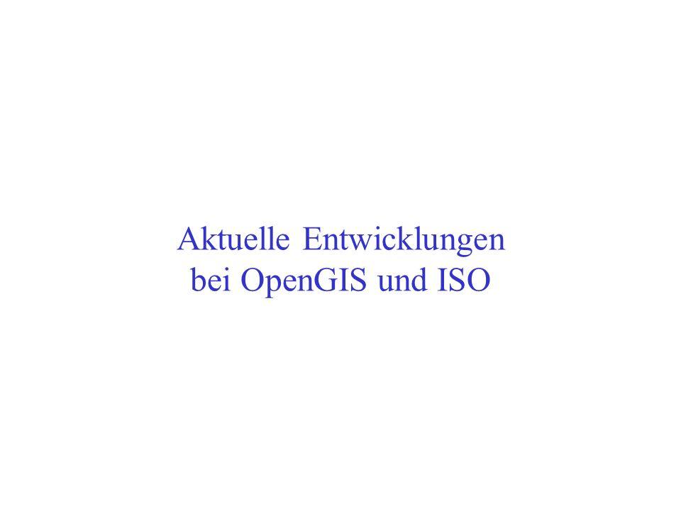 Aktuelle Entwicklungen bei OpenGIS und ISO