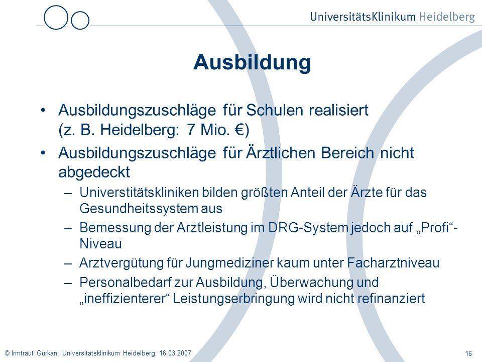 Ausbildung Ausbildungszuschläge für Schulen realisiert (z. B. Heidelberg: 7 Mio. €) Ausbildungszuschläge für Ärztlichen Bereich nicht abgedeckt.