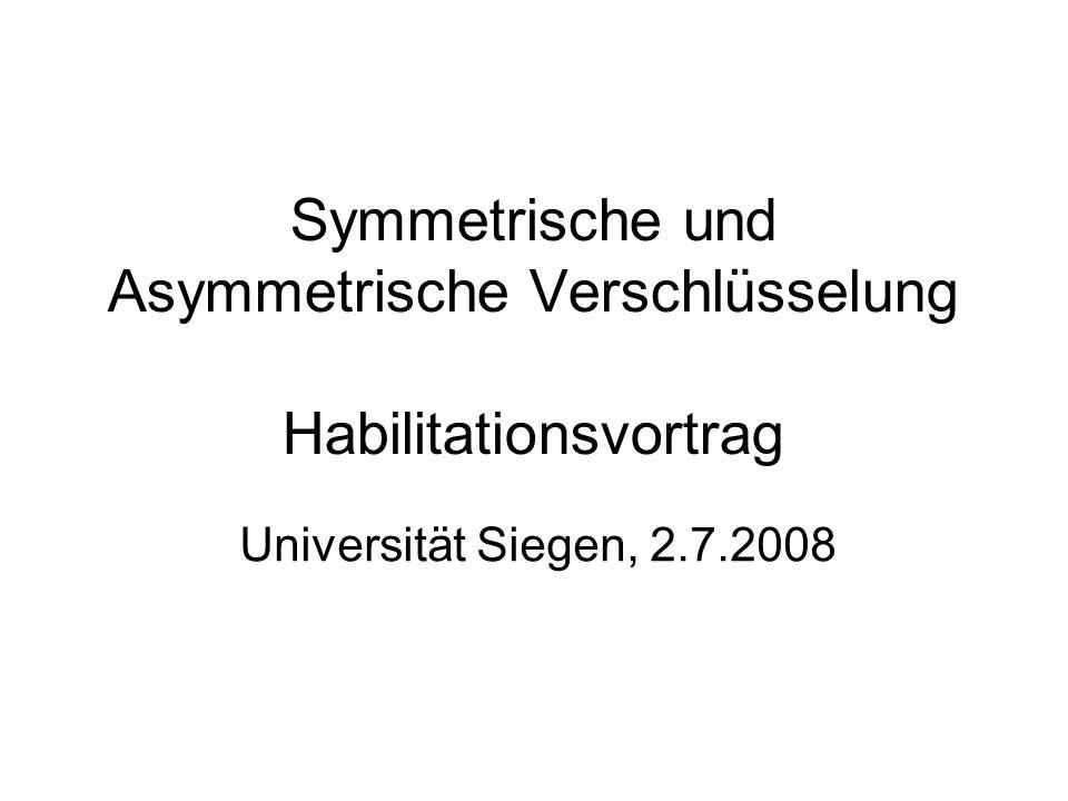 Symmetrische und Asymmetrische Verschlüsselung Habilitationsvortrag