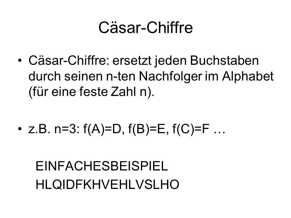 Cäsar-Chiffre Cäsar-Chiffre: ersetzt jeden Buchstaben durch seinen n-ten Nachfolger im Alphabet (für eine feste Zahl n).