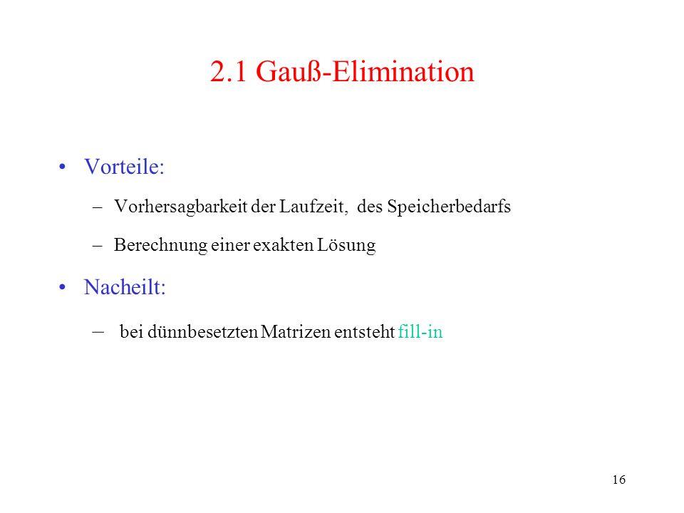 2.1 Gauß-Elimination Vorteile: Nacheilt:
