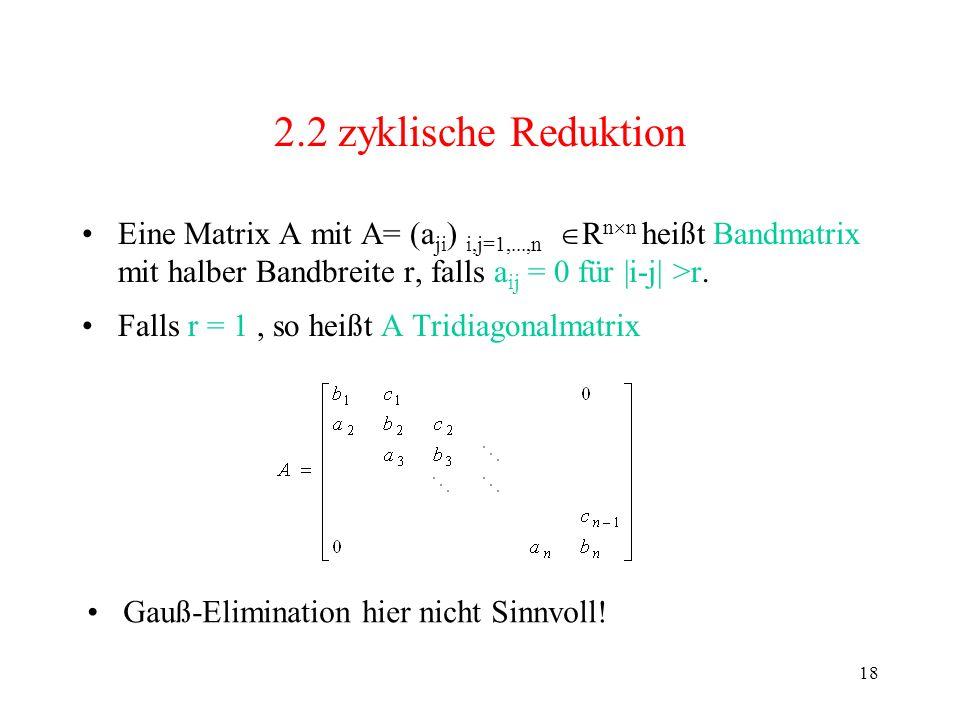 2.2 zyklische Reduktion Eine Matrix A mit A= (aji) i,j=1,...,n Rnn heißt Bandmatrix mit halber Bandbreite r, falls aij = 0 für |i-j| >r.