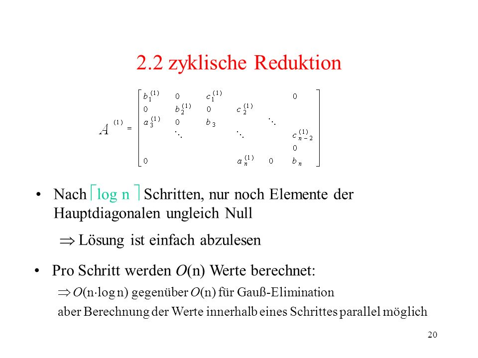 2.2 zyklische Reduktion Nach log n  Schritten, nur noch Elemente der Hauptdiagonalen ungleich Null.