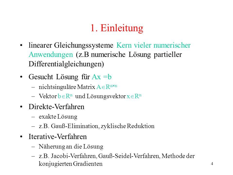1. Einleitung linearer Gleichungssysteme Kern vieler numerischer Anwendungen (z.B numerische Lösung partieller Differentialgleichungen)