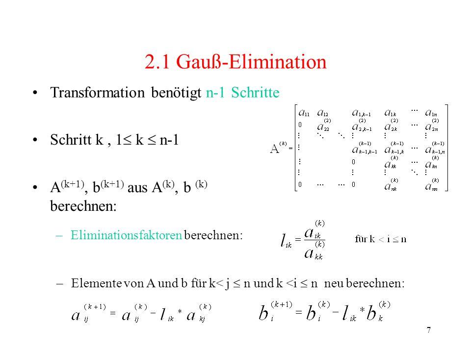 2.1 Gauß-Elimination Transformation benötigt n-1 Schritte